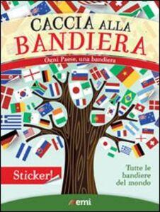 Foto Cover di Caccia alla bandiera. Ogni paese, una bandiera. Con adesivi, Libro di  edito da EMI