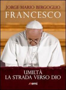 Umiltà. La strada verso Dio - Francesco (Jorge Mario Bergoglio) - copertina