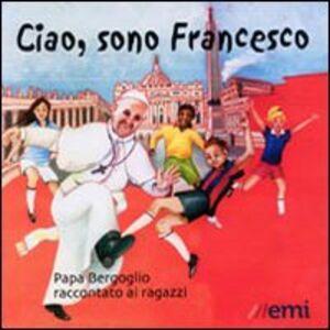 Libro Ciao, sono Francesco. Papa Bergoglio raccontato ai ragazzi Gianni Albanese