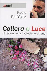 Foto Cover di Collera e luce. Un prete nella rivoluzione siriana, Libro di Paolo Dall'Oglio, edito da EMI