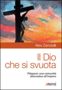 Libro Il Dio che si svuota. Filippesi: una comunità alternativa all'Impero Alex Zanotelli