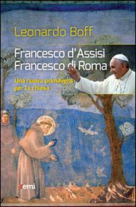 Libro Francesco d'Assisi, Francesco di Roma. Una nuova primavera per la Chiesa Leonardo Boff