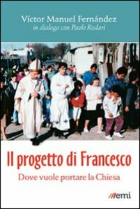 Foto Cover di Il progetto di Francesco. Dove vuole portare la Chiesa, Libro di Víctor Manuel Fernández,Paolo Rodari, edito da EMI