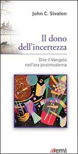 Foto Cover di Il dono dell'incertezza. Dire il Vangelo nell'era postmoderna, Libro di John C. Sivalon, edito da EMI