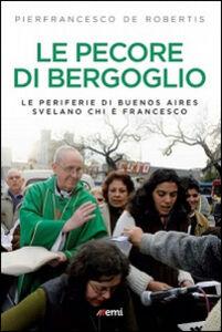 Foto Cover di Le pecore di Bergoglio. Le periferie del Papa svelano chi è Francesco, Libro di Pierfrancesco De Robertis, edito da EMI