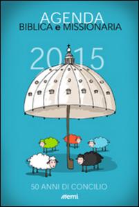 Libro Agenda biblica e missionaria 2015. 50 anni di concilio. Ediz. plastifica