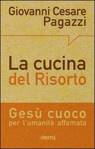 Libro La cucina del Risorto. Gesù «cuoco» per l'umanità affamata Giovanni C. Pagazzi