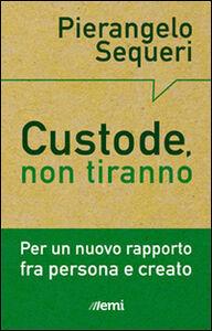 Foto Cover di Custode, non tiranno. Per un nuovo rapporto tra persona e creato, Libro di Pierangelo Sequeri, edito da EMI