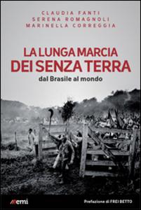 Libro La lunga marcia dei senza terra. Dal Brasile al mondo Claudia Fanti , Marinella Correggia , Serena Romagnoli