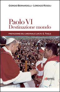 Libro Paolo VI: destinazione mondo. I viaggi di Montini incontro ai popoli Giorgio Bernardelli , Lorenzo Rosoli