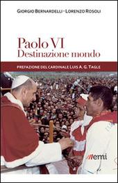 Paolo VI: destinazione mondo. I viaggi di Montini incontro ai popoli