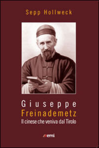 Libro Giuseppe Freinademetz. Il cinese che veniva dal Tirolo Sepp Höllweck