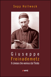 Giuseppe Freinademetz. Il cinese che veniva dal Tirolo