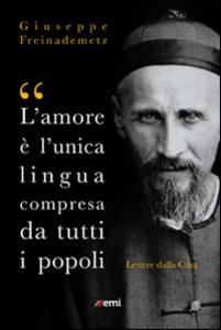 Libro «L'amore è l'unica lingua compresa da tutti i popoli». Lettere dalla Cina Giuseppe Freinademetz