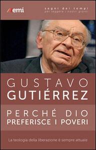 Libro Perché Dio preferisce i poveri. La teologia della liberazione è sempre attuale Gustavo Gutiérrez