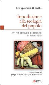 Foto Cover di Introduzione alla teologia del popolo. Profilo spirituale e teologico di Rafael Tello, Libro di Enrique C. Bianchi, edito da EMI