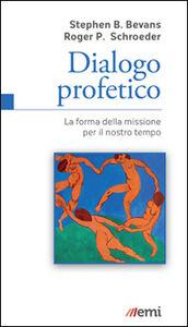 Libro Dialogo profetico. La forma della missione per il nostro tempo Stephen B. Bevans , Roger P. Schroeder