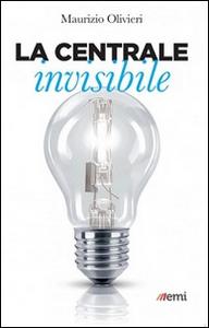 Libro La centrale invisibile Maurizio Olivieri