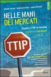 Nelle mani dei mercati. Perché il TTIP va fermato