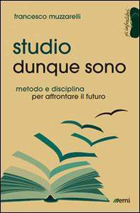 Libro Studio dunque sono. Metodo e disciplina per affrontare il futuro Francesco Muzzarelli