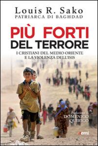 Libro Più forti del terrore. I cristiani del Medio Oriente e la violenza dell'Isis Louis Sako