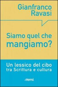 Foto Cover di Siamo quel che mangiamo? Un lessico del cibo tra Scrittura e cultura, Libro di Gianfranco Ravasi, edito da EMI