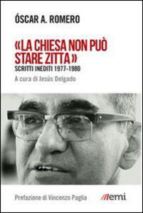 Libro «La Chiesa non può stare zitta». Scritti inediti 1977-1980 Oscar Arnulfo Romero