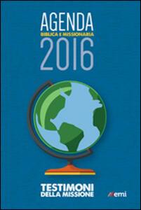 Agenda biblica e missionaria 2016. Testimoni della missione