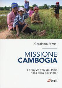 Foto Cover di Missione Cambogia. I primi 25 anni del PIME nella terra dei khmer, Libro di Gerolamo Fazzini, edito da EMI