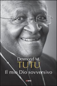 Foto Cover di Il mio Dio sovversivo, Libro di Desmond Tutu, edito da EMI