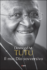 Libro Il mio Dio sovversivo Desmond Tutu