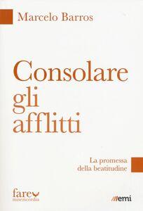 Libro Consolare gli afflitti. La promessa della beatitudine Marcelo Barros