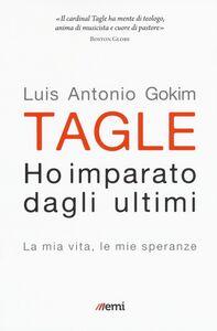 Foto Cover di Ho imparato dagli ultimi. La mia vita, le mie speranze, Libro di Luis Antonio Tagle Gokim, edito da EMI