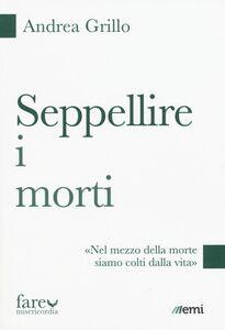Libro Seppellire i morti. «Nel mezzo della morte siamo colti dalla vita» Andrea Grillo