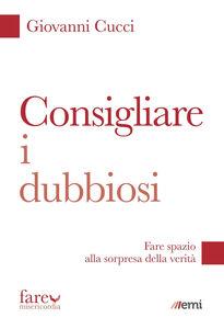 Libro Consigliare i dubbiosi. Fare spazio alla sorpresa della verità Giovanni Cucci