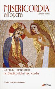Foto Cover di Misericordia all'opera. Cammino quaresimale nel Giubileo della Misericordia. Sussidio liturgico-missionario, Libro di Marcello Matté, edito da EMI