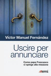 Libro Uscire per annunciare. Come papa Francesco ci spinge alla missione Víctor Manuel Fernández