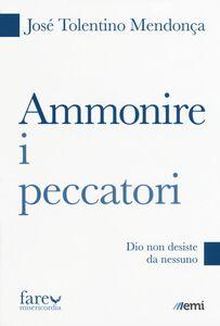 Foto Cover di Ammonire i peccatori. Dio non desiste da nessuno, Libro di José T. Mendonça, edito da EMI
