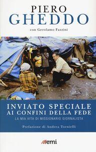 Foto Cover di Inviato speciale ai confini della fede. La mia vita di missionario giornalista, Libro di Piero Gheddo,Gerolamo Fazzini, edito da EMI