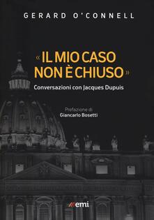 «Il mio caso non è chiuso». Conversazioni con Jacques Dupuis - Gerard O'Connell,Jacques Dupuis - copertina