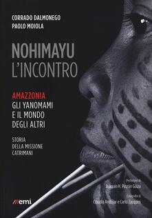 Nohimayu lincontro. Amazzonia: gli yanomami e il mondo degli altri. Storia della missione Catrimani.pdf