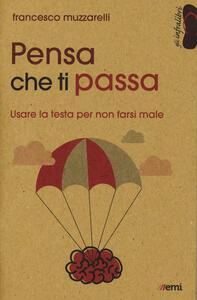 Libro Pensa che ti passa. Usare la testa senza farsi male Francesco Muzzarelli