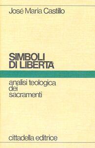 Foto Cover di Simboli di libertà, Libro di José M. Castillo, edito da Cittadella
