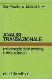 Analisi transazionale. Psicoterapia della persona e delle relazioni