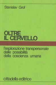 Foto Cover di Oltre il cervello, Libro di Stanislav Grof, edito da Cittadella