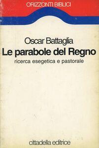 Foto Cover di Le parabole del regno, Libro di Oscar Battaglia, edito da Cittadella