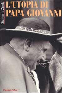 Libro L' utopia di Papa Giovanni Giancarlo Zizola