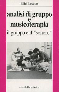 Libro Analisi di gruppo e musicoterapia. Il gruppo e il sonoro Edith Lecourt