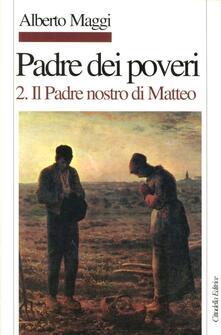 Osteriacasadimare.it Padre dei poveri. Traduzione e commento delle beatitudini e del Padre nostro di Matteo. Vol. 2: Il Padre nostro. Image