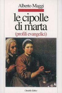 Libro Le cipolle di Marta. Profili evangelici Alberto Maggi